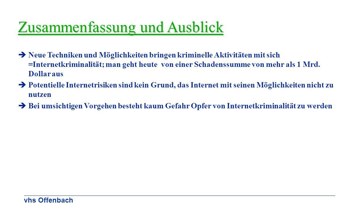 vhs Offenbach Zusammenfassung und Ausblick Neue Techniken und Möglichkeiten bringen kriminelle Aktivitäten mit sich =Internetkriminalität; man geht he