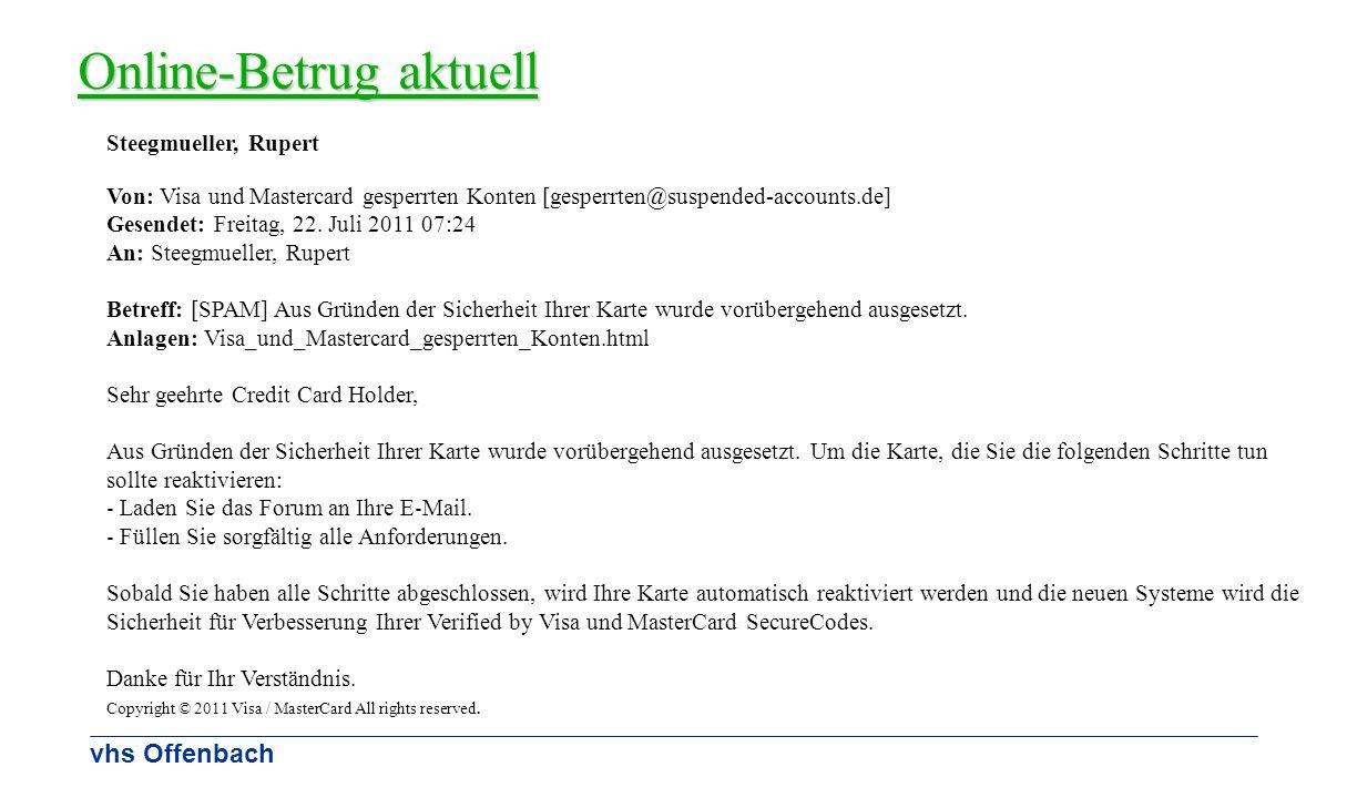 vhs Offenbach Online-Betrug aktuell Steegmueller, Rupert Von: Visa und Mastercard gesperrten Konten [gesperrten@suspended-accounts.de] Gesendet: Freit