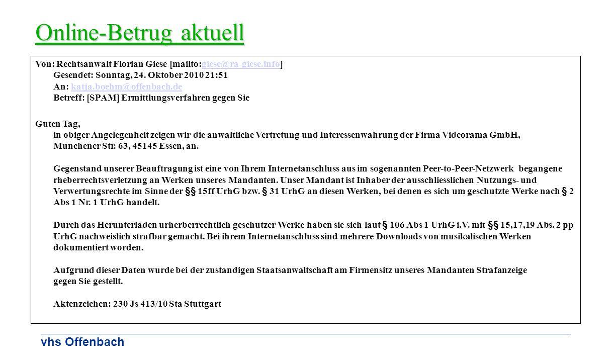 vhs Offenbach Online-Betrug aktuell Von: Rechtsanwalt Florian Giese [mailto:giese@ra-giese.info] Gesendet: Sonntag, 24. Oktober 2010 21:51 An: katja.b