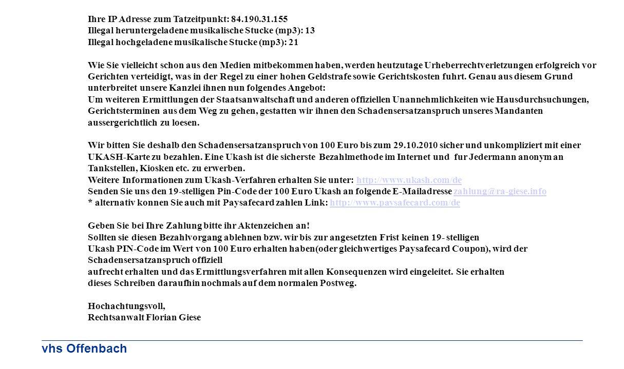 vhs Offenbach Ihre IP Adresse zum Tatzeitpunkt: 84.190.31.155 Illegal heruntergeladene musikalische Stucke (mp3): 13 Illegal hochgeladene musikalische