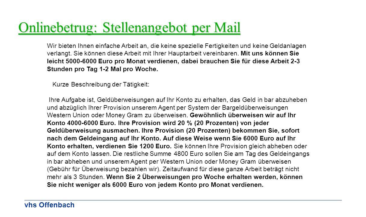 vhs Offenbach Onlinebetrug: Stellenangebot per Mail Wir bieten Ihnen einfache Arbeit an, die keine spezielle Fertigkeiten und keine Geldanlagen verlan