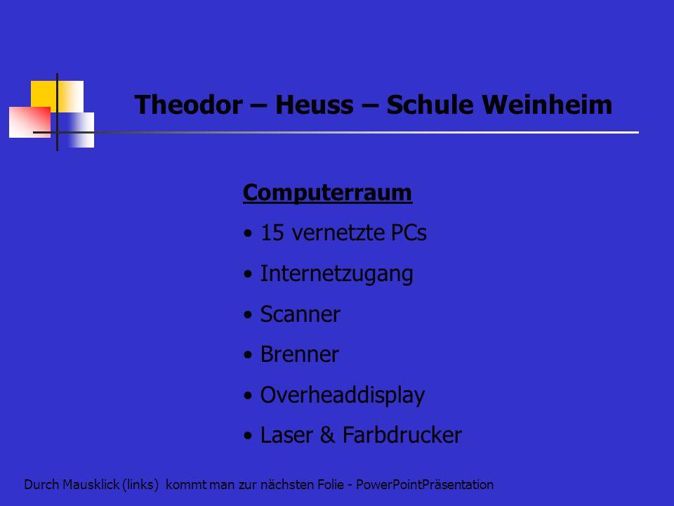 Theodor – Heuss – Schule Weinheim Computerraum 15 vernetzte PCs Internetzugang Scanner Brenner Overheaddisplay Laser & Farbdrucker Durch Mausklick (li