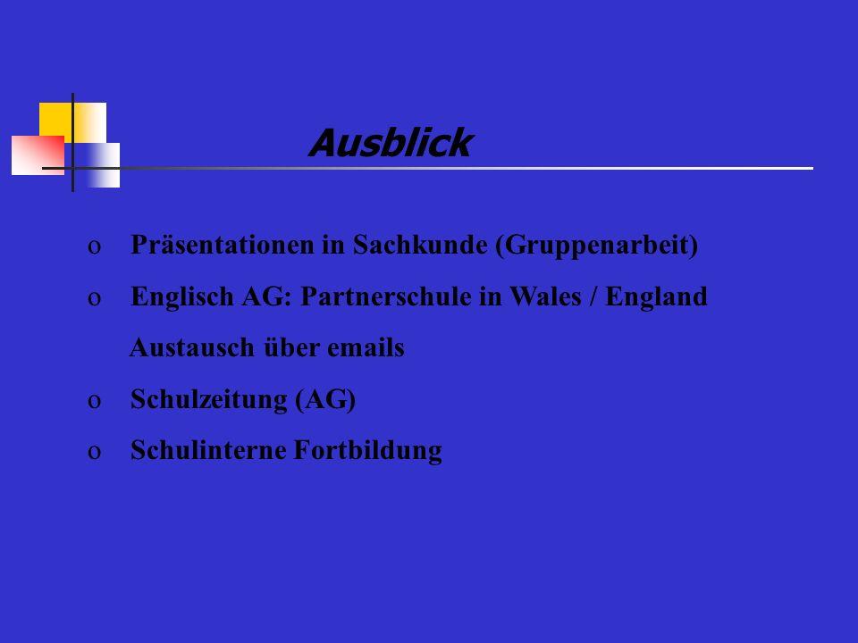 oPräsentationen in Sachkunde (Gruppenarbeit) oEnglisch AG: Partnerschule in Wales / England Austausch über emails oSchulzeitung (AG) oSchulinterne For