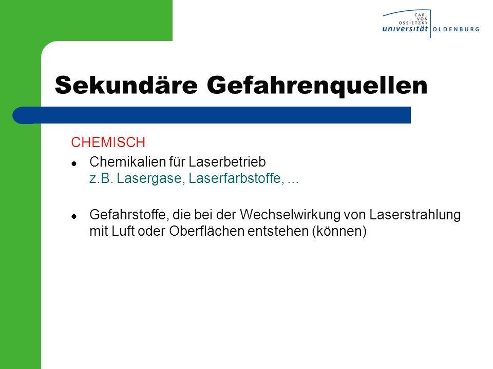 Sekundäre Gefahrenquellen CHEMISCH Chemikalien für Laserbetrieb z.B. Lasergase, Laserfarbstoffe,... Gefahrstoffe, die bei der Wechselwirkung von Laser
