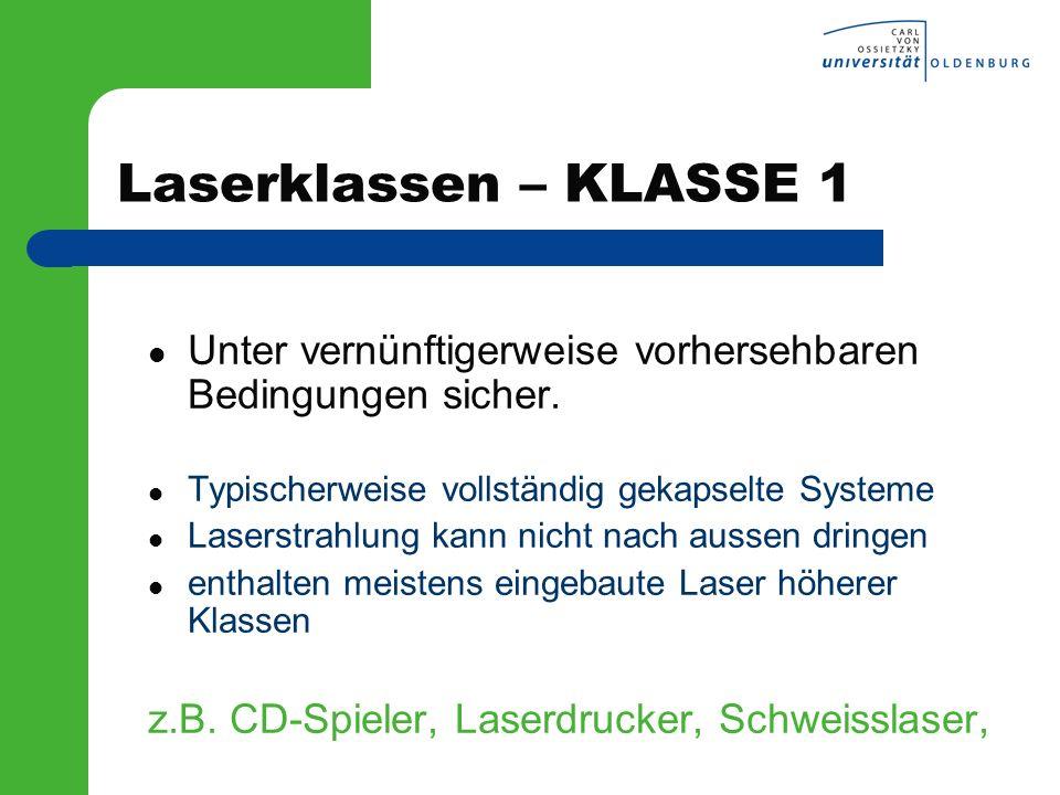 Laserklassen – KLASSE 1 Unter vernünftigerweise vorhersehbaren Bedingungen sicher. Typischerweise vollständig gekapselte Systeme Laserstrahlung kann n