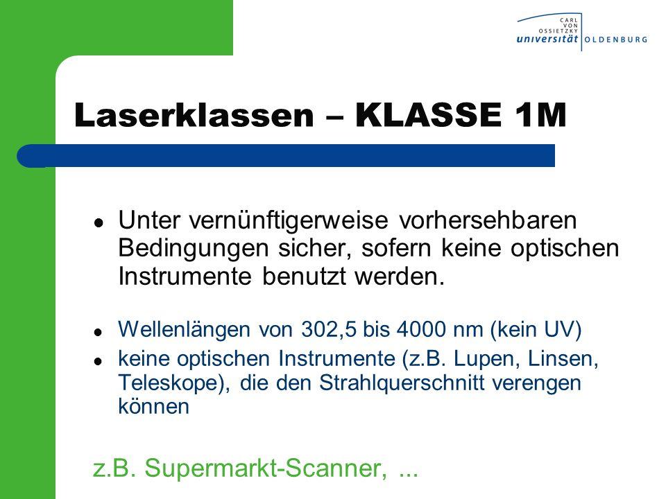 Laserklassen – KLASSE 1M Unter vernünftigerweise vorhersehbaren Bedingungen sicher, sofern keine optischen Instrumente benutzt werden. Wellenlängen vo
