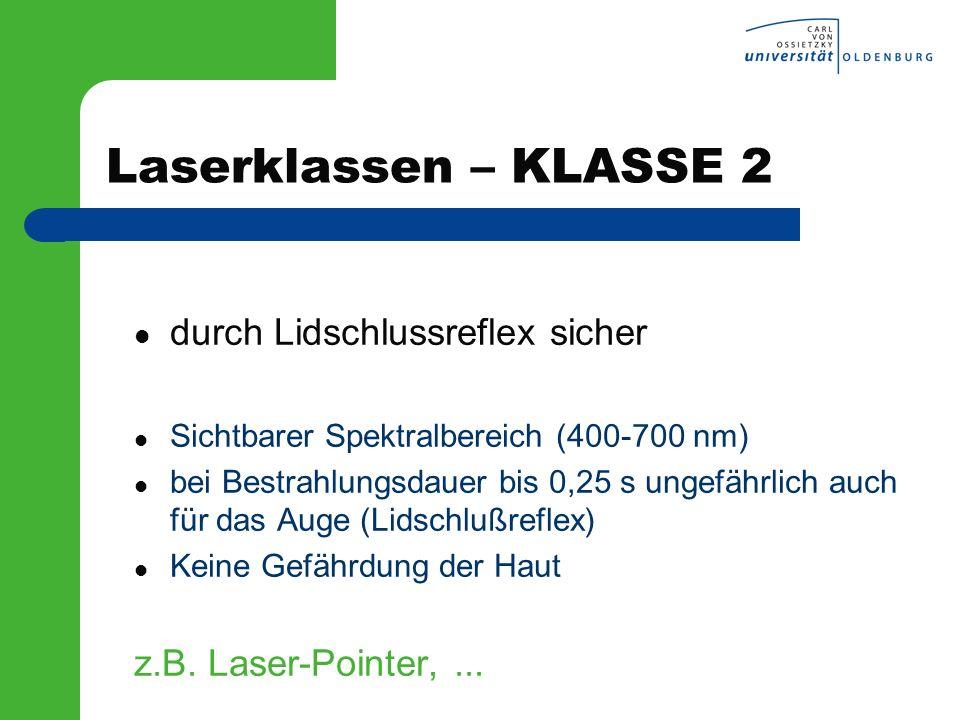 Laserklassen – KLASSE 2 durch Lidschlussreflex sicher Sichtbarer Spektralbereich (400-700 nm) bei Bestrahlungsdauer bis 0,25 s ungefährlich auch für d