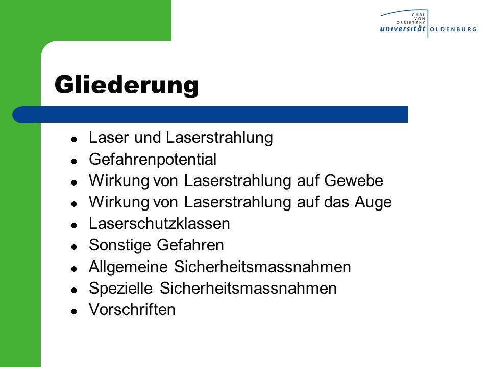 Gliederung Laser und Laserstrahlung Gefahrenpotential Wirkung von Laserstrahlung auf Gewebe Wirkung von Laserstrahlung auf das Auge Laserschutzklassen