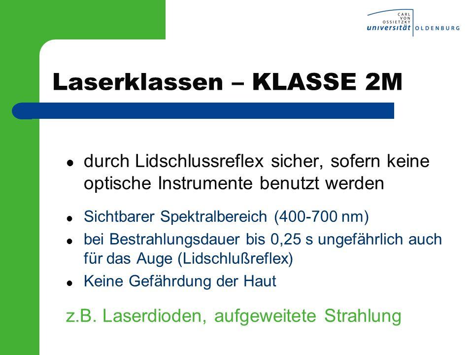 Laserklassen – KLASSE 2M durch Lidschlussreflex sicher, sofern keine optische Instrumente benutzt werden Sichtbarer Spektralbereich (400-700 nm) bei B