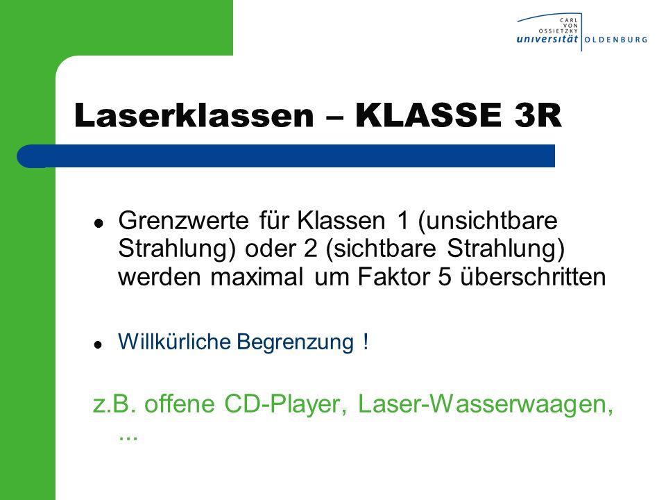 Laserklassen – KLASSE 3R Grenzwerte für Klassen 1 (unsichtbare Strahlung) oder 2 (sichtbare Strahlung) werden maximal um Faktor 5 überschritten Willkü