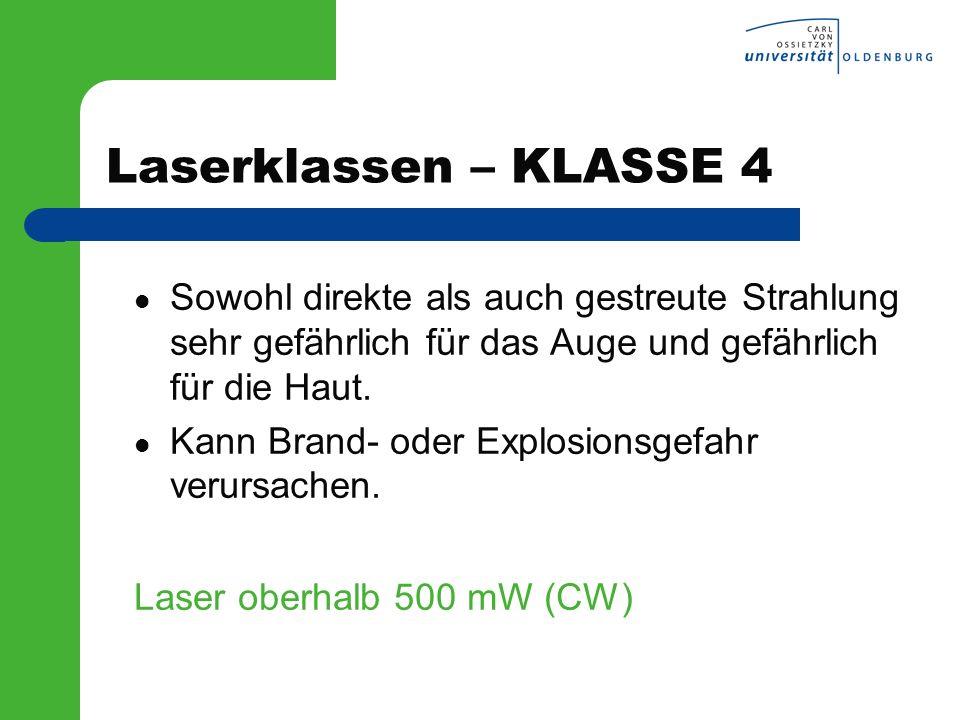 Laserklassen – KLASSE 4 Sowohl direkte als auch gestreute Strahlung sehr gefährlich für das Auge und gefährlich für die Haut. Kann Brand- oder Explosi