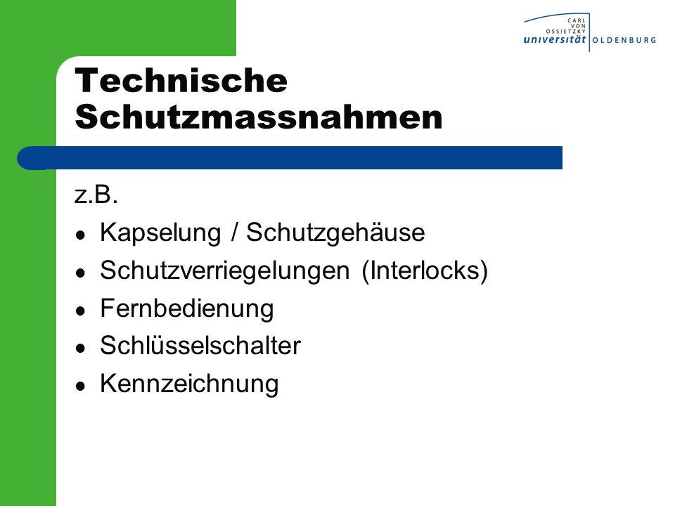 Technische Schutzmassnahmen z.B. Kapselung / Schutzgehäuse Schutzverriegelungen (Interlocks) Fernbedienung Schlüsselschalter Kennzeichnung