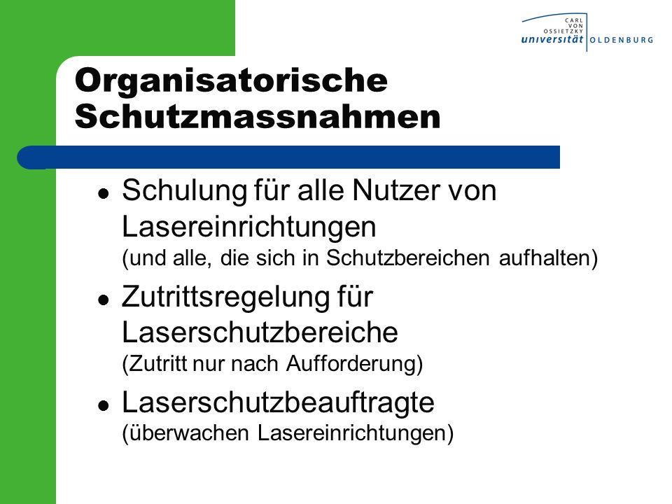 Organisatorische Schutzmassnahmen Schulung für alle Nutzer von Lasereinrichtungen (und alle, die sich in Schutzbereichen aufhalten) Zutrittsregelung f