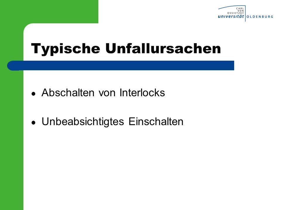Typische Unfallursachen Abschalten von Interlocks Unbeabsichtigtes Einschalten