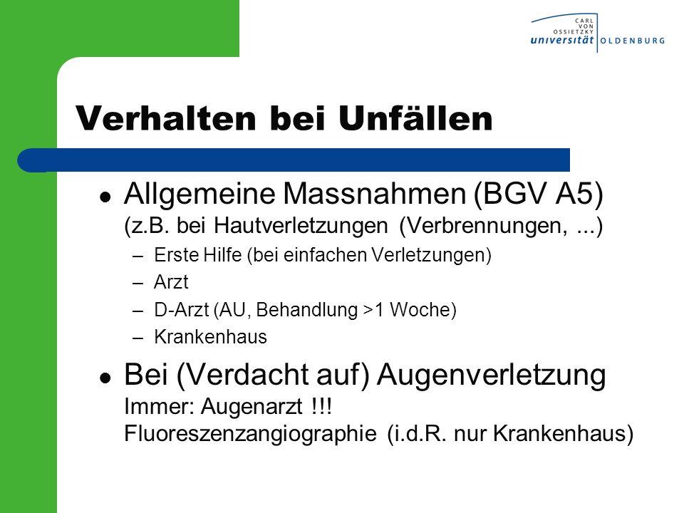 Verhalten bei Unfällen Allgemeine Massnahmen (BGV A5) (z.B. bei Hautverletzungen (Verbrennungen,...) –Erste Hilfe (bei einfachen Verletzungen) –Arzt –
