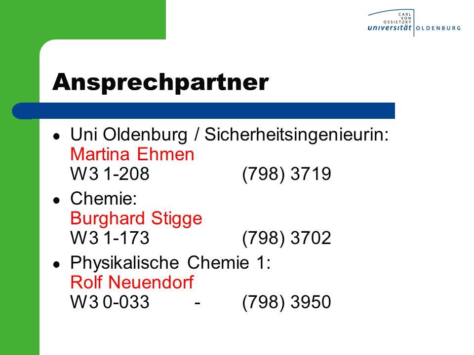 Ansprechpartner Uni Oldenburg / Sicherheitsingenieurin: Martina Ehmen W3 1-208(798) 3719 Chemie: Burghard Stigge W3 1-173(798) 3702 Physikalische Chem