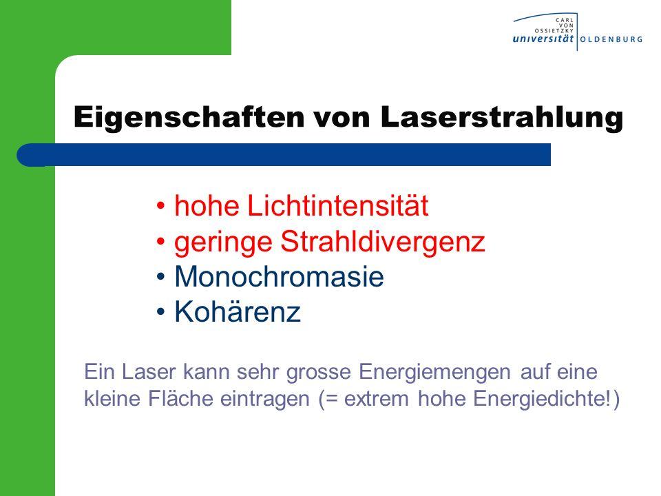 Eigenschaften von Laserstrahlung hohe Lichtintensität geringe Strahldivergenz Monochromasie Kohärenz Ein Laser kann sehr grosse Energiemengen auf eine