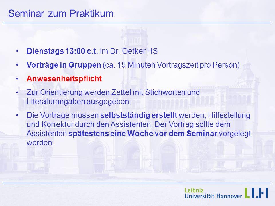 Seminar zum Praktikum Dienstags 13:00 c.t. im Dr. Oetker HS Vorträge in Gruppen (ca. 15 Minuten Vortragszeit pro Person) Anwesenheitspflicht Zur Orien