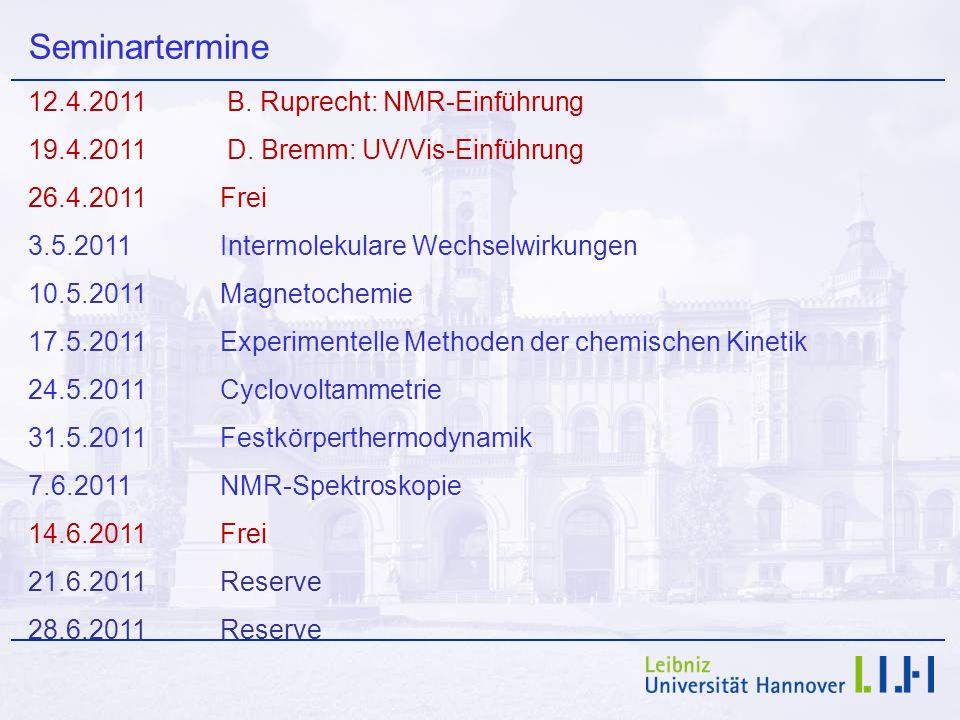Seminartermine 12.4.2011 B. Ruprecht: NMR-Einführung 19.4.2011 D. Bremm: UV/Vis-Einführung 26.4.2011Frei 3.5.2011Intermolekulare Wechselwirkungen 10.5
