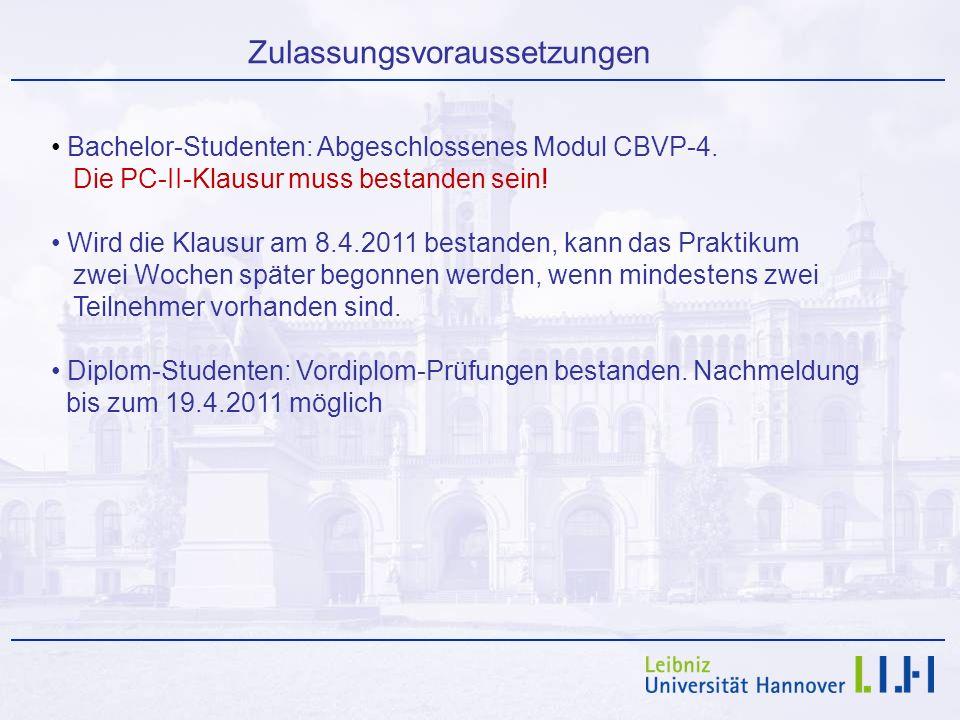 Zulassungsvoraussetzungen Bachelor-Studenten: Abgeschlossenes Modul CBVP-4. Die PC-II-Klausur muss bestanden sein! Wird die Klausur am 8.4.2011 bestan