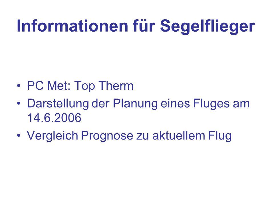 Informationen für Segelflieger PC Met: Top Therm Darstellung der Planung eines Fluges am 14.6.2006 Vergleich Prognose zu aktuellem Flug