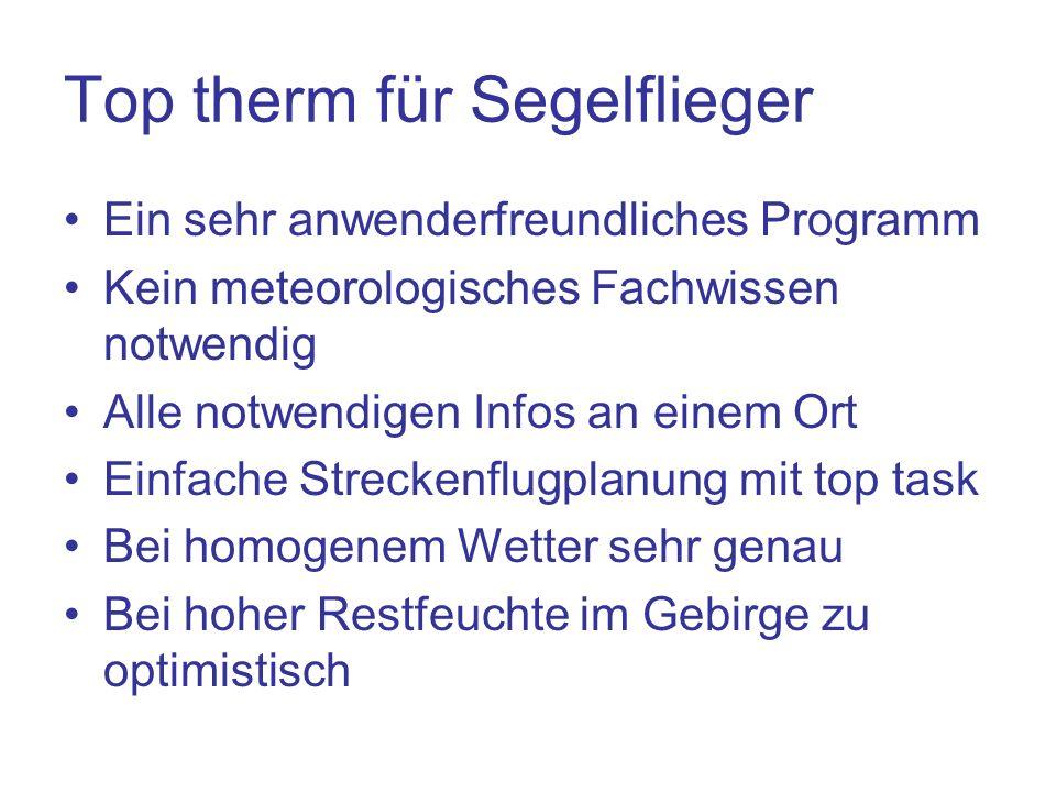 Top therm für Segelflieger Ein sehr anwenderfreundliches Programm Kein meteorologisches Fachwissen notwendig Alle notwendigen Infos an einem Ort Einfa