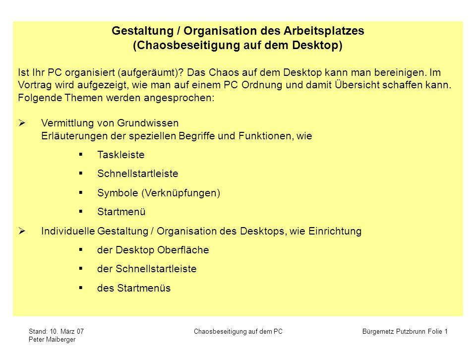 Stand: 10. März 07 Peter Maiberger Chaosbeseitigung auf dem PCBürgernetz Putzbrunn Folie 1 Gestaltung / Organisation des Arbeitsplatzes (Chaosbeseitig