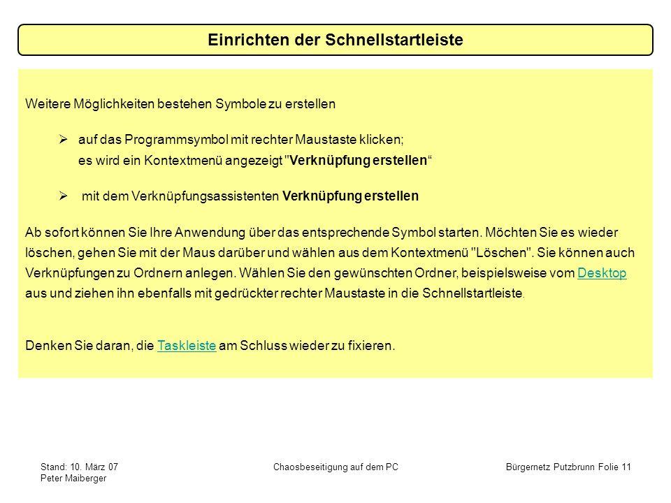 Stand: 10. März 07 Peter Maiberger Chaosbeseitigung auf dem PCBürgernetz Putzbrunn Folie 11 Einrichten der Schnellstartleiste Weitere Möglichkeiten be