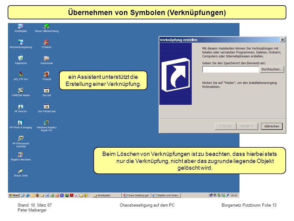 Stand: 10. März 07 Peter Maiberger Chaosbeseitigung auf dem PCBürgernetz Putzbrunn Folie 13 Übernehmen von Symbolen (Verknüpfungen) ein Assistent unte