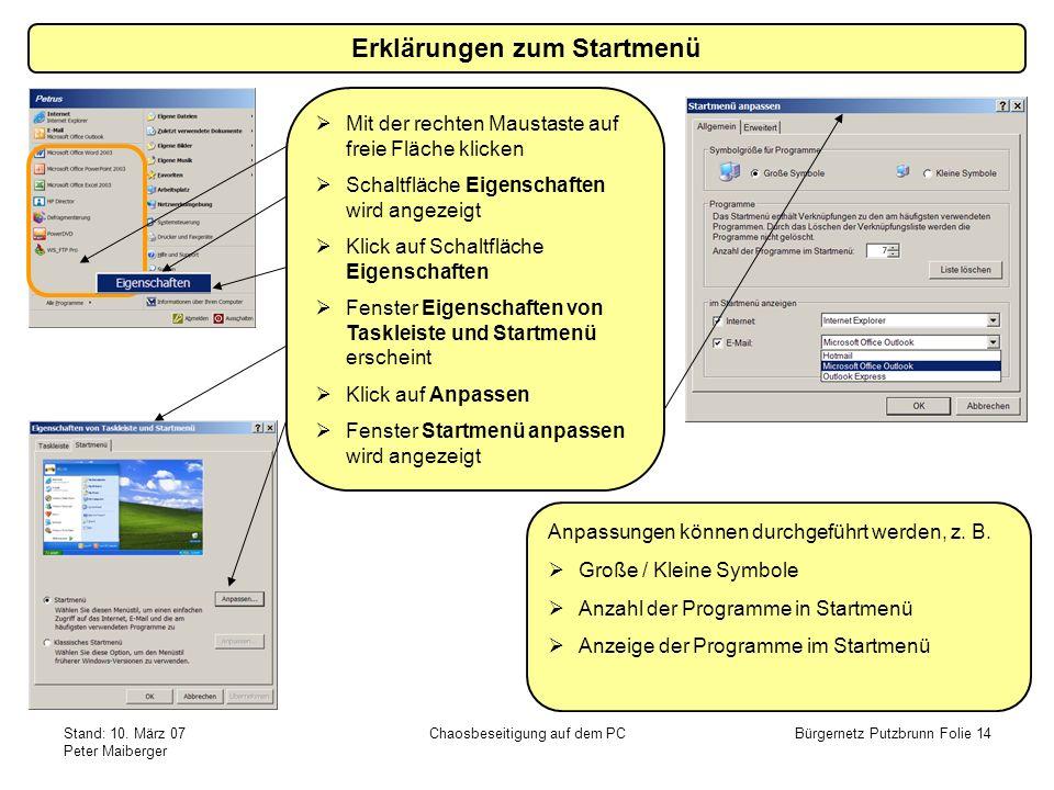 Stand: 10. März 07 Peter Maiberger Chaosbeseitigung auf dem PCBürgernetz Putzbrunn Folie 14 Erklärungen zum Startmenü Anpassungen können durchgeführt