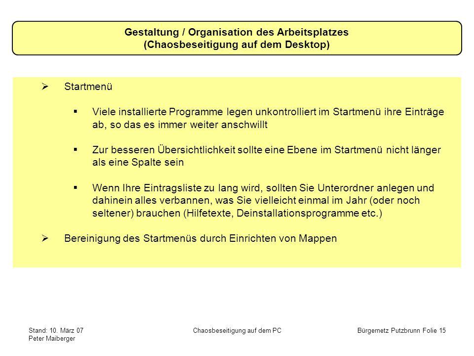Stand: 10. März 07 Peter Maiberger Chaosbeseitigung auf dem PCBürgernetz Putzbrunn Folie 15 Gestaltung / Organisation des Arbeitsplatzes (Chaosbeseiti