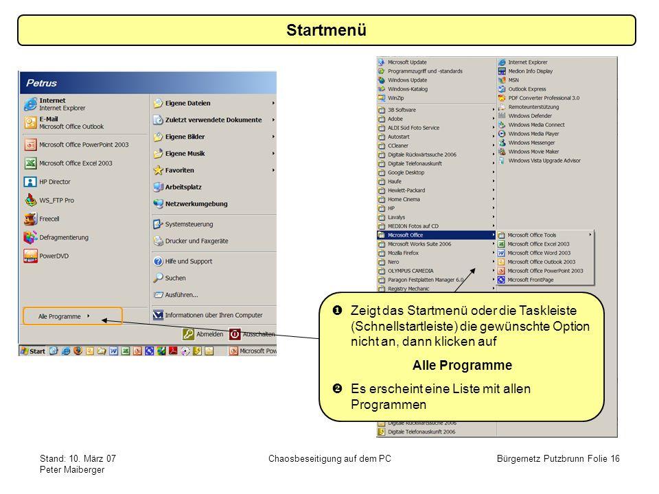 Stand: 10. März 07 Peter Maiberger Chaosbeseitigung auf dem PCBürgernetz Putzbrunn Folie 16 Startmenü Zeigt das Startmenü oder die Taskleiste (Schnell
