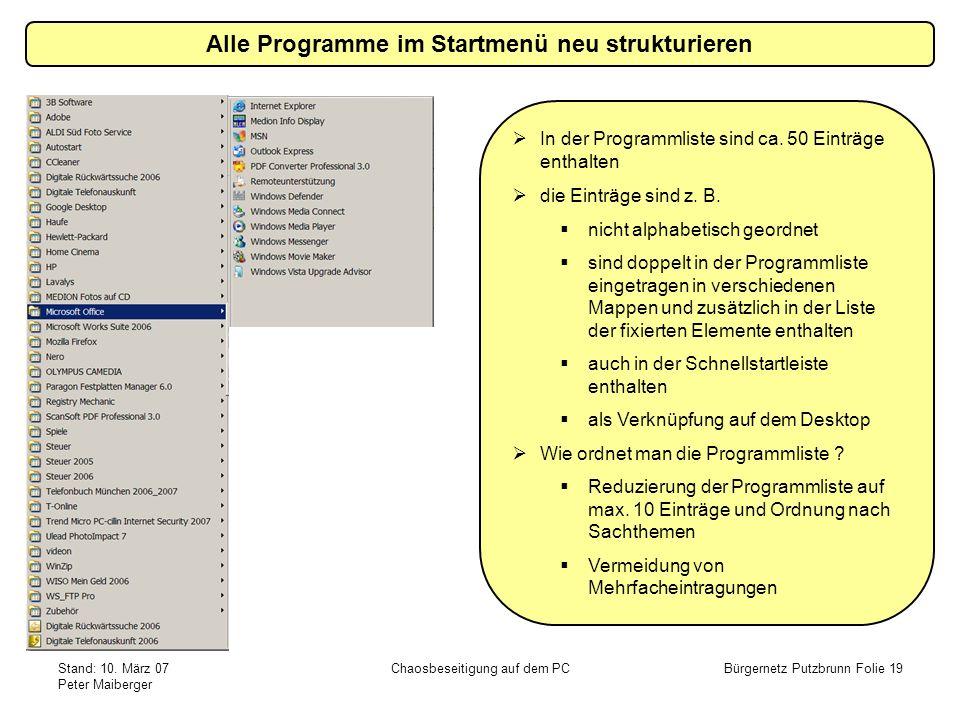 Stand: 10. März 07 Peter Maiberger Chaosbeseitigung auf dem PCBürgernetz Putzbrunn Folie 19 Alle Programme im Startmenü neu strukturieren In der Progr
