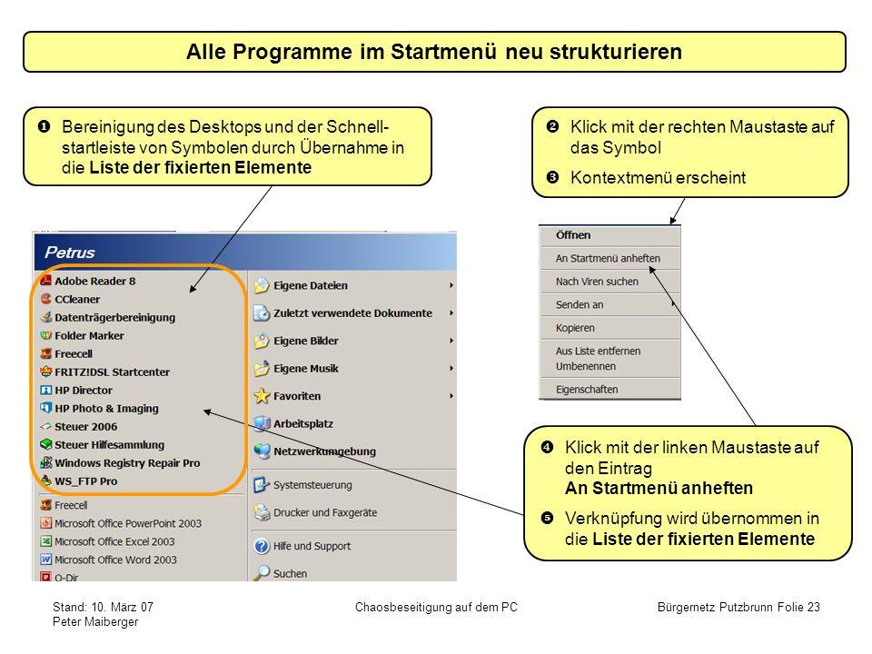 Stand: 10. März 07 Peter Maiberger Chaosbeseitigung auf dem PCBürgernetz Putzbrunn Folie 23 Alle Programme im Startmenü neu strukturieren Bereinigung