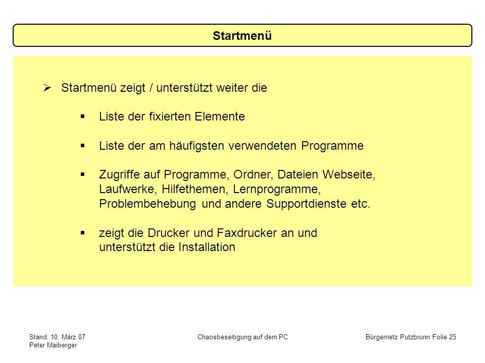 Stand: 10. März 07 Peter Maiberger Chaosbeseitigung auf dem PCBürgernetz Putzbrunn Folie 25 Startmenü zeigt / unterstützt weiter die Liste der fixiert