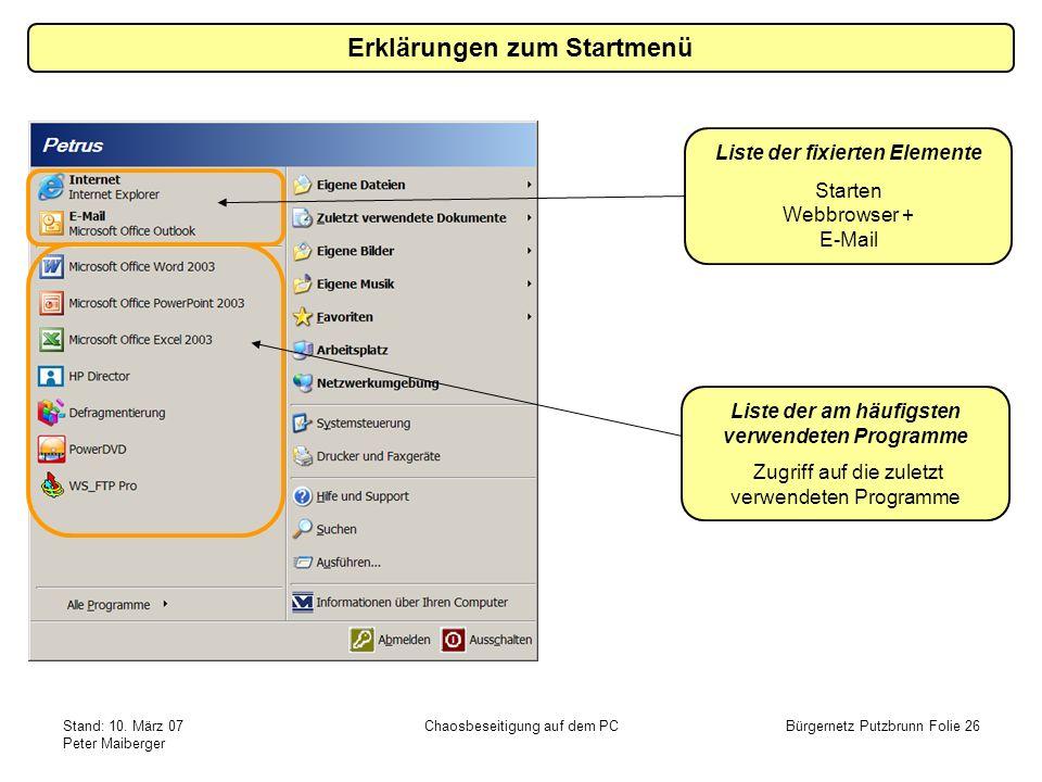 Stand: 10. März 07 Peter Maiberger Chaosbeseitigung auf dem PCBürgernetz Putzbrunn Folie 26 Erklärungen zum Startmenü Liste der fixierten Elemente Sta