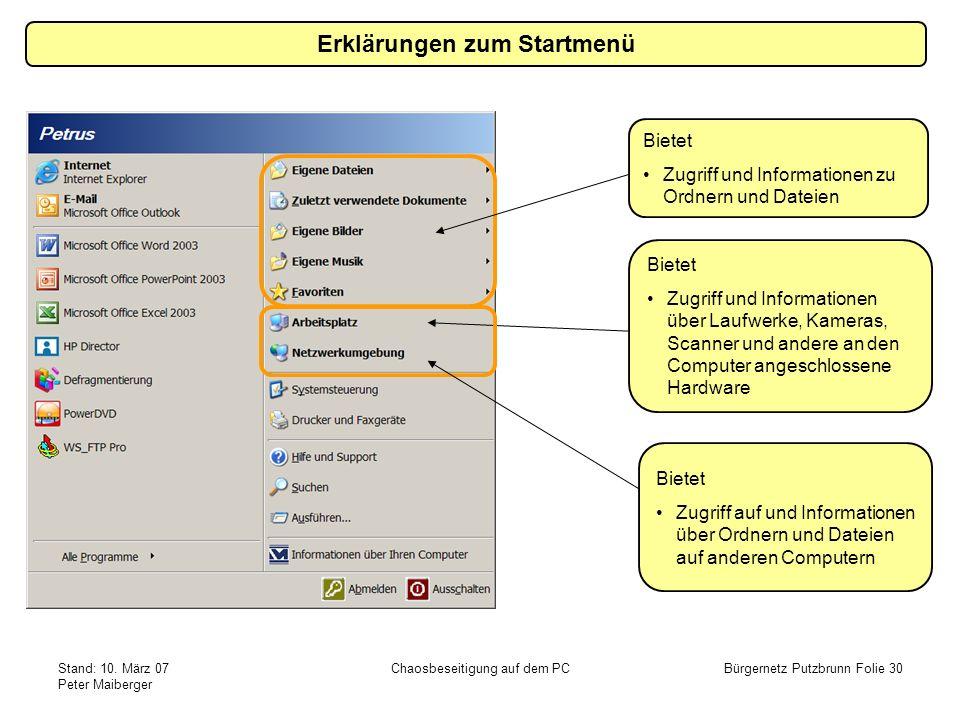 Stand: 10. März 07 Peter Maiberger Chaosbeseitigung auf dem PCBürgernetz Putzbrunn Folie 30 Erklärungen zum Startmenü Bietet Zugriff und Informationen