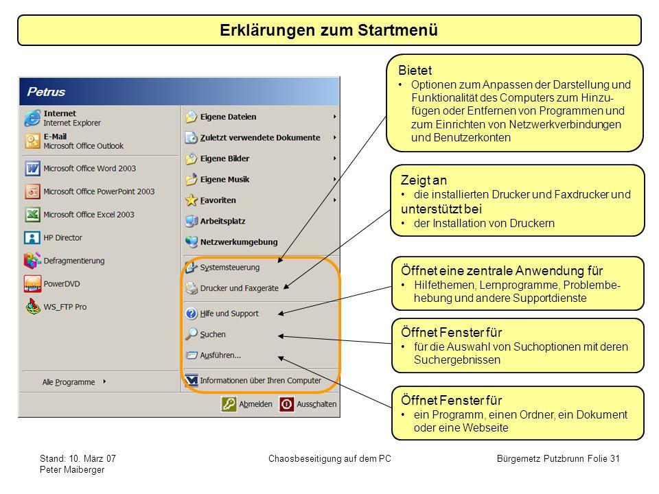 Stand: 10. März 07 Peter Maiberger Chaosbeseitigung auf dem PCBürgernetz Putzbrunn Folie 31 Erklärungen zum Startmenü Öffnet Fenster für ein Programm,