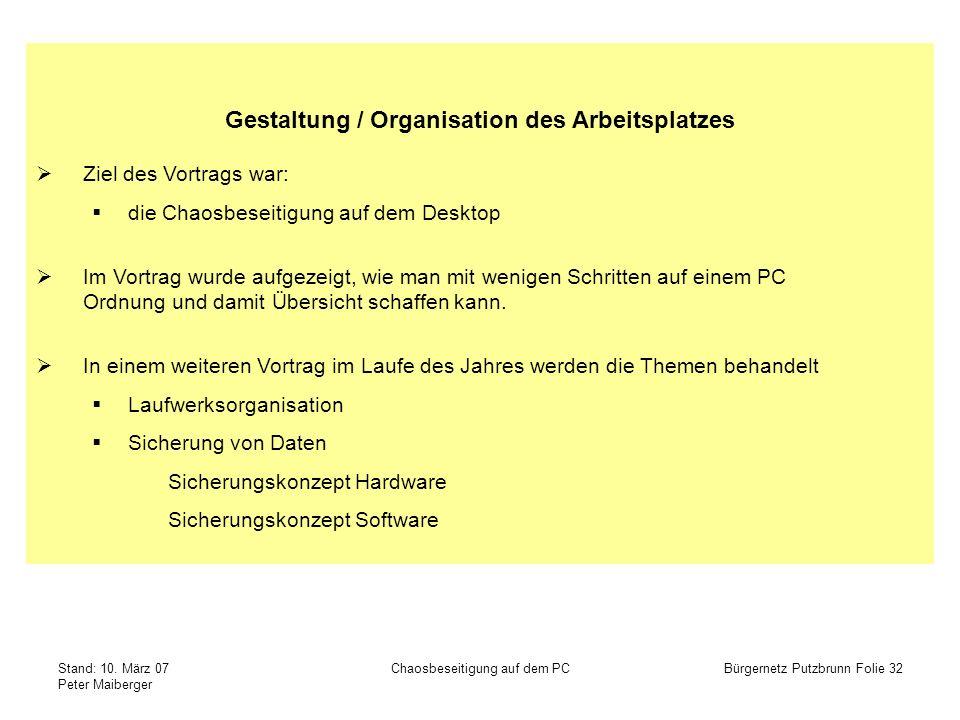 Stand: 10. März 07 Peter Maiberger Chaosbeseitigung auf dem PCBürgernetz Putzbrunn Folie 32 Gestaltung / Organisation des Arbeitsplatzes Ziel des Vort