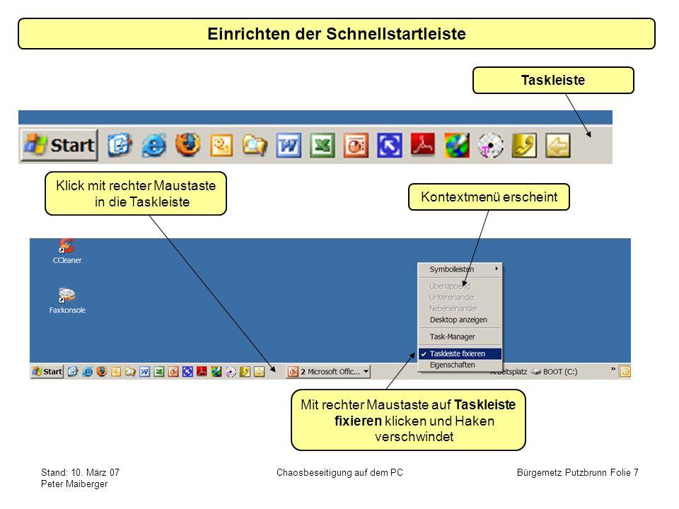 Stand: 10. März 07 Peter Maiberger Chaosbeseitigung auf dem PCBürgernetz Putzbrunn Folie 7 Taskleiste Klick mit rechter Maustaste in die Taskleiste Ko