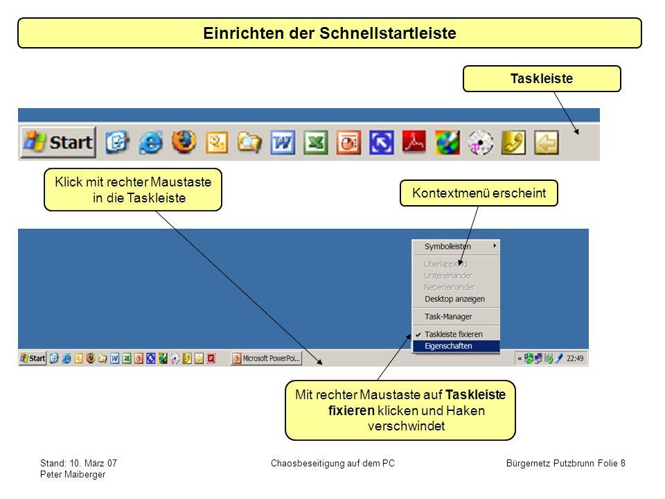 Stand: 10. März 07 Peter Maiberger Chaosbeseitigung auf dem PCBürgernetz Putzbrunn Folie 8 Taskleiste Klick mit rechter Maustaste in die Taskleiste Mi