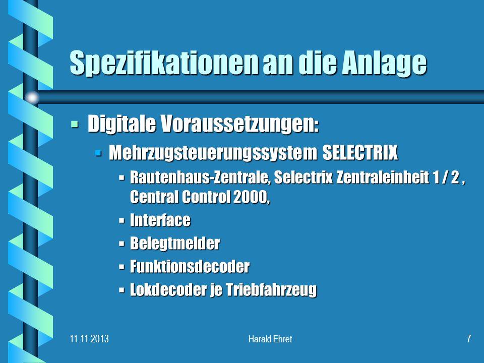 11.11.2013Harald Ehret6 Spezifikationen an die Anlage Technische Voraussetzungen: Technische Voraussetzungen: Aufteilung der Anlage in Blockabschnitte
