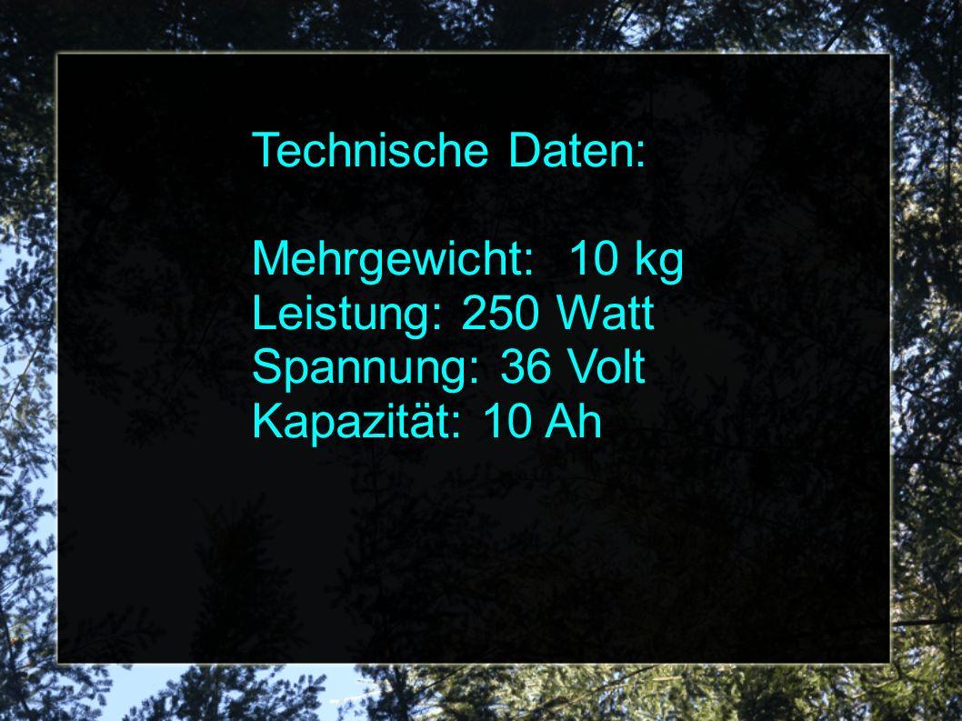 Technische Daten: Mehrgewicht: 10 kg Leistung: 250 Watt Spannung: 36 Volt Kapazität: 10 Ah 0,36 KWh kosten 7 Cent Motorlaufzeit: 1,4 h
