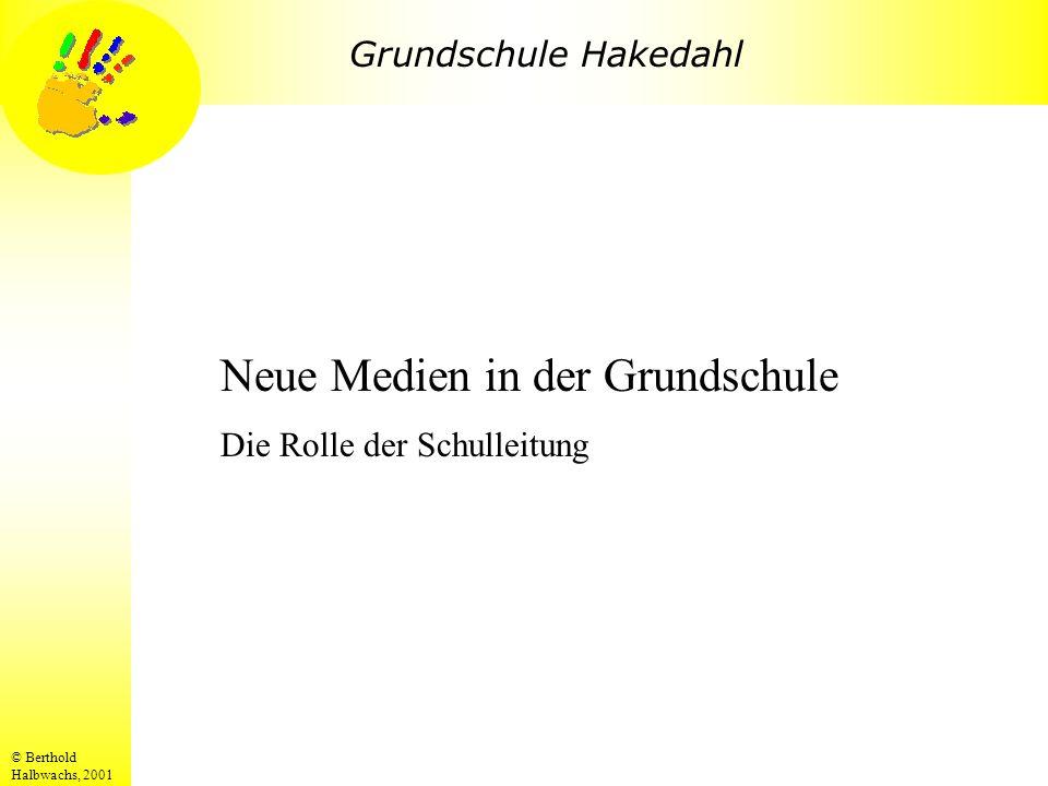 Grundschule Hakedahl © Berthold Halbwachs, 2001 Neue Medien in der Grundschule Die Rolle der Schulleitung