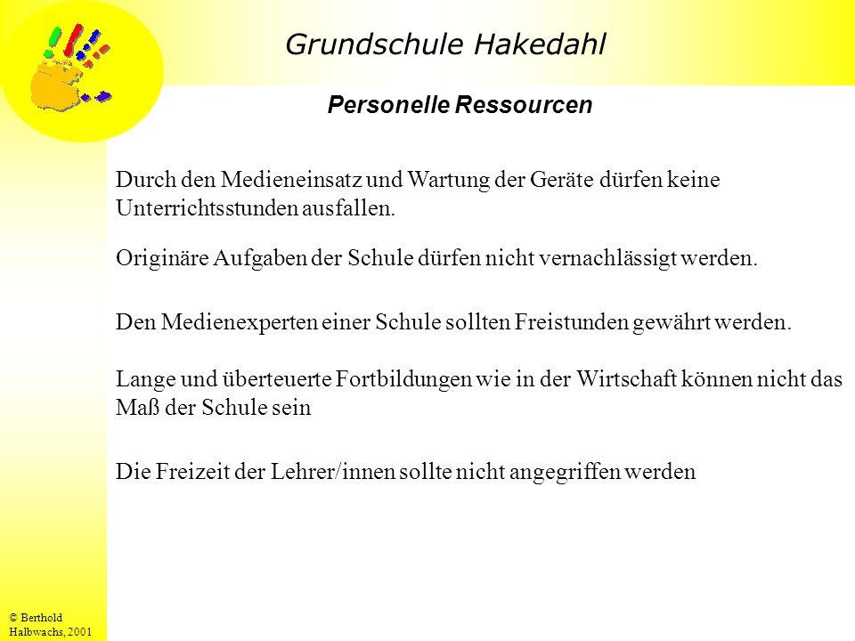 Grundschule Hakedahl © Berthold Halbwachs, 2001 Durch den Medieneinsatz und Wartung der Geräte dürfen keine Unterrichtsstunden ausfallen. Personelle R