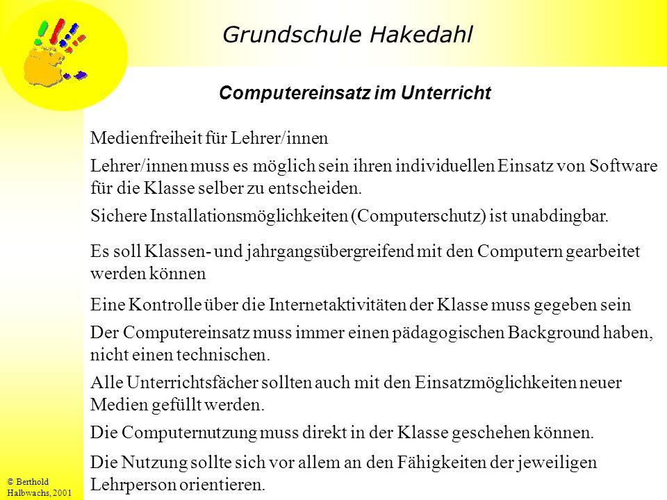 Grundschule Hakedahl © Berthold Halbwachs, 2001 Die Nutzung sollte sich vor allem an den Fähigkeiten der jeweiligen Lehrperson orientieren. Computerei