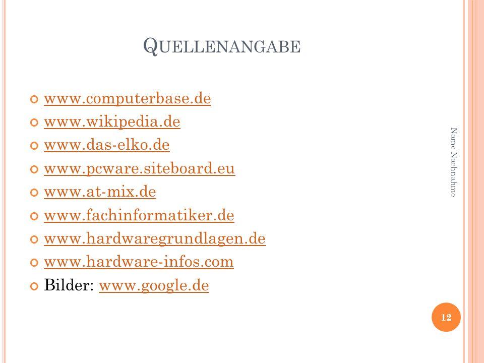 Q UELLENANGABE www.computerbase.de www.wikipedia.de www.das-elko.de www.pcware.siteboard.eu www.at-mix.de www.fachinformatiker.de www.hardwaregrundlag