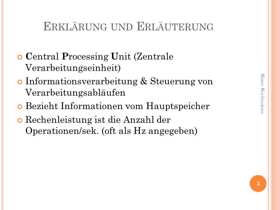 E RKLÄRUNG UND E RLÄUTERUNG C entral P rocessing U nit (Zentrale Verarbeitungseinheit) Informationsverarbeitung & Steuerung von Verarbeitungsabläufen