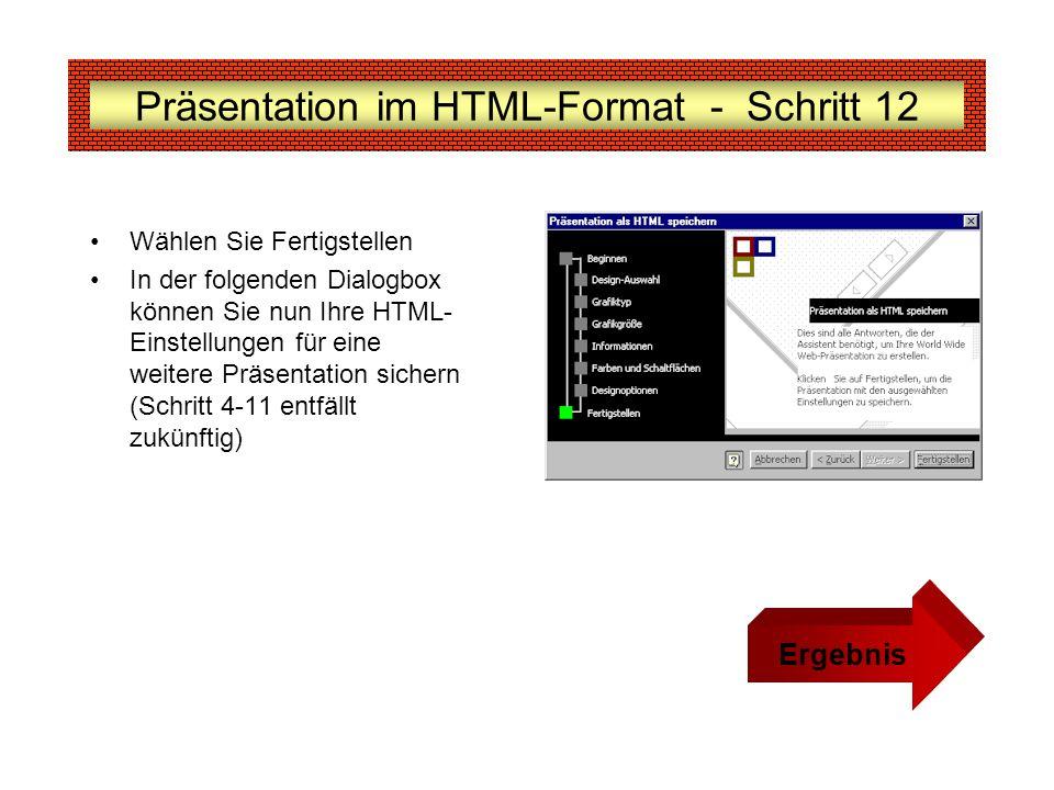 Präsentation im HTML-Format - Schritt 12 Wählen Sie Fertigstellen In der folgenden Dialogbox können Sie nun Ihre HTML- Einstellungen für eine weitere