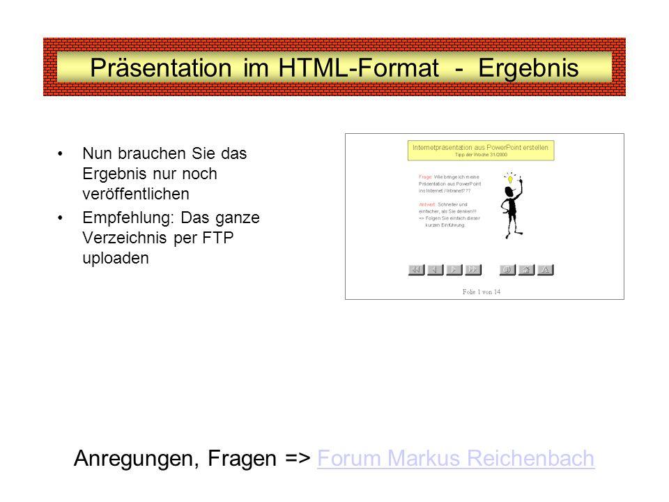 Präsentation im HTML-Format - Ergebnis Nun brauchen Sie das Ergebnis nur noch veröffentlichen Empfehlung: Das ganze Verzeichnis per FTP uploaden Anreg